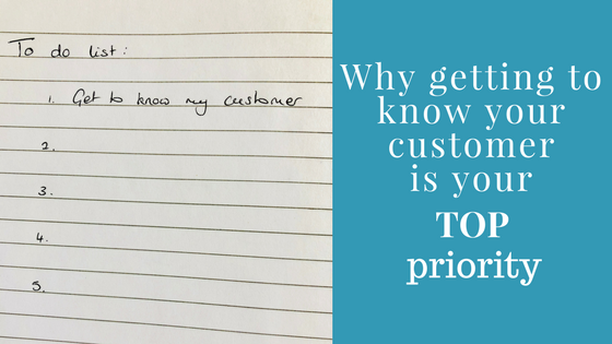 Why knowing your customer is your top priority
