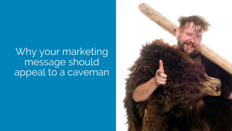 Why your marketing message should appeal to a caveman